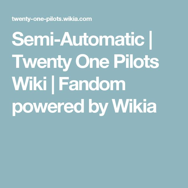 Semi-Automatic | Twenty One Pilots Wiki | Fandom powered by Wikia