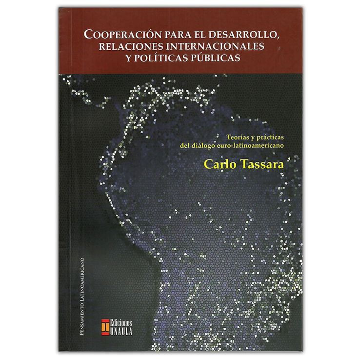 Cooperación para el desarrollo, relaciones internacionales y políticas públicas - Carlo Tassara  – Ediciones UNAULA  http://www.librosyeditores.com/tiendalemoine/3183-cooperacion-desarrollo-relaciones-internacionales-politicas-publicas.html  Editores y distribuidores