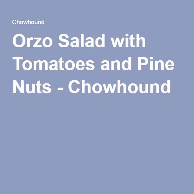 Orzo Salad with Tomatoes and Pine Nuts - Chowhound