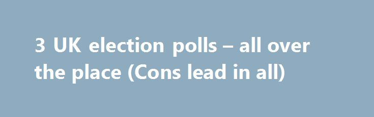 3 UK election polls – all over the place (Cons lead in all) http://betiforexcom.livejournal.com/24432780.html  The big news from  - details are still coming in London is of course what the police are treating asterror attacks Try as they might the cowardly assholes attacking people will not stop the election. Here are the latest polls released over the w...The post 3 UK election polls – all over the place (Cons lead in all) appeared first on Forex news - Binary options…