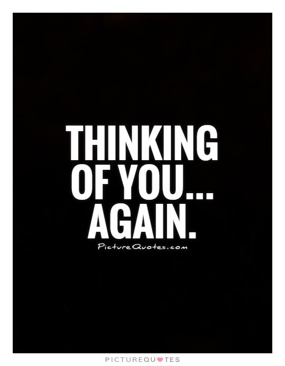 Thinking of you... again. Picture Quotes.