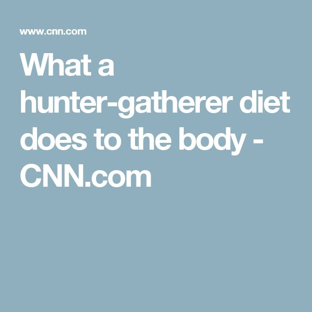 What a hunter-gatherer diet does to the body - CNN.com