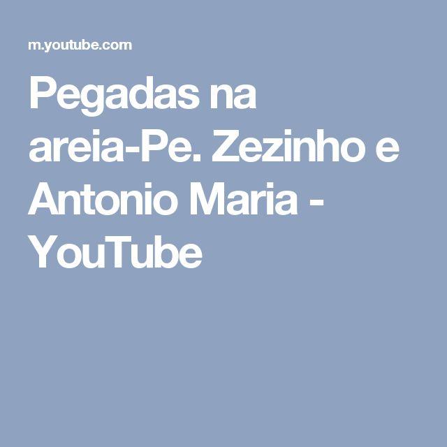 Pegadas na areia-Pe. Zezinho e Antonio Maria - YouTube
