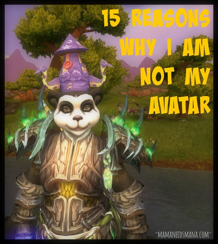 15 Reasons Why I Am Not My Avatar: Well, for one, I am a human and not a Panda... // http://www.mamaneedsmana.com/2014/03/31/15-reasons-avatar/