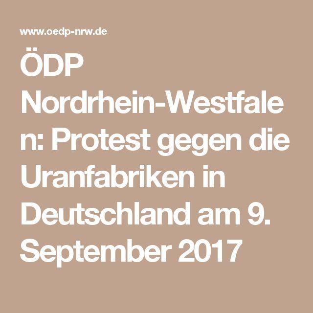 ÖDP Nordrhein-Westfalen: Protest gegen die Uranfabriken in Deutschland am 9. September 2017