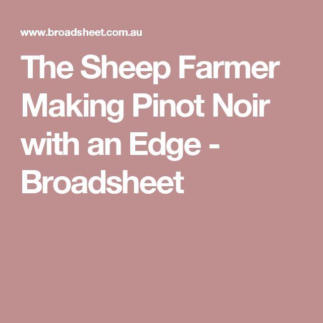 The Sheep Farmer Making Pinot Noir with an Edge - Broadsheet
