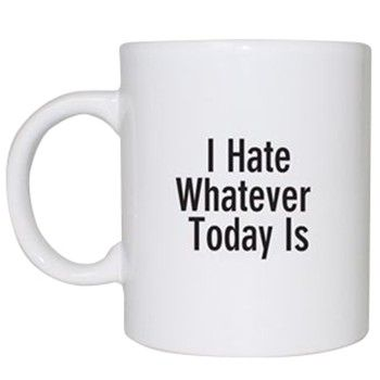 I hate Whatever Today is Mug, Novelty Mug, Funny Novelties, Onion Mug at The Onion Store