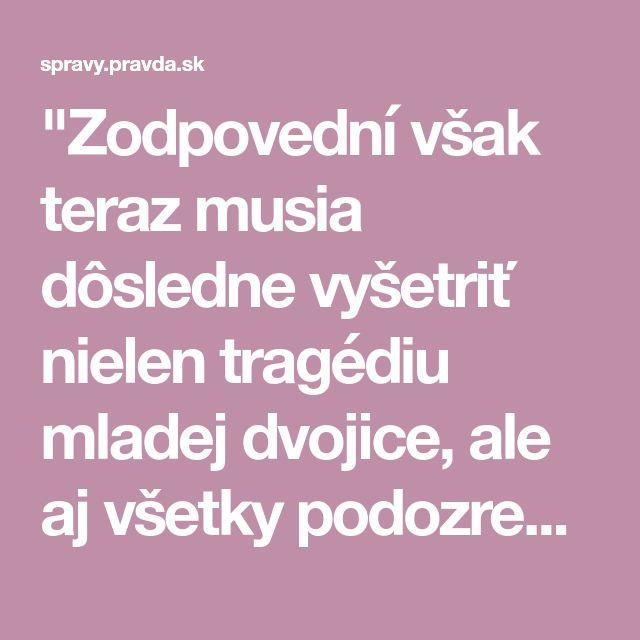 """""""Zodpovední však teraz musia dôsledne vyšetriť nielen tragédiu mladej dvojice, ale aj všetky podozrenia z korupcie,"""" povedal pre Pravdu Ivan Gašparovič."""