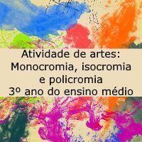 Atividade de Artes: Monocromia, isocromia e policromia - 3º ano do ensino médio