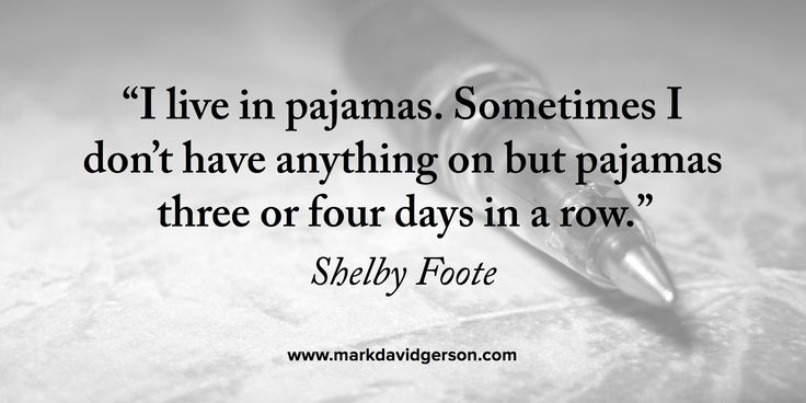 """""""I live in pajamas.""""   – Shelby Foote via The Paris Review"""
