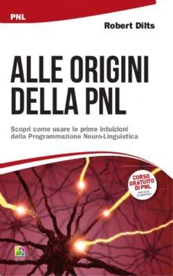 Alle origini della PNL - Alessio Roberti Editore