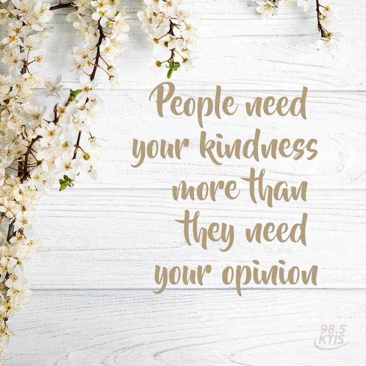 People need your kindness more than they need your opinion