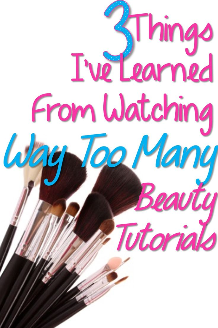 3 Things I've Learned from Watching Too Many Beauty Tutorials
