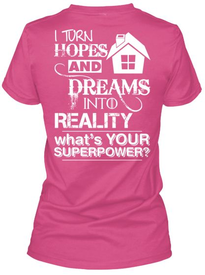 thegirlsofrealestate.com ~ Buying a Home is so Much More than Picking a Home Style, Neighborhood and the Number of Bedrooms. This T-Shirt Says it All! #realestate #northernva #washingtondc #suburbs #thegirlsofrealestate #hopesanddreams | Limited Edition Real Estate Agent