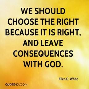 More Ellen G. White Quotes on www.quotehd.com - #quotes #choose #consequences #god #leave #right
