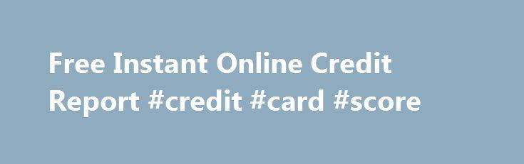 Free Instant Online Credit Report #credit #card #score http://credit-loan.nef2.com/free-instant-online-credit-report-credit-card-score/  #free credit score report online # Locate a loan company having experience in supplying a bad credit score actuel lending options. Even without dollars, you will need to fight a whole lot, when managing short-term fees. Candidate must store everlasting citizenship of UK. Free instant online credit report So if you're a school teacher in Great britain, these…