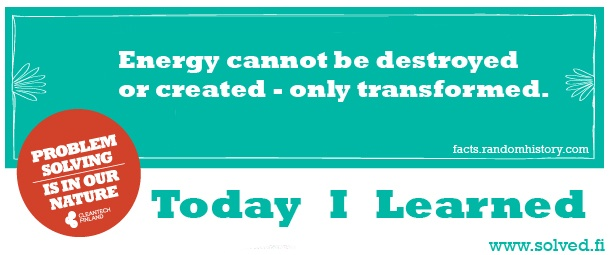 TIL: Energy cannot be destroyed or created - only transformed.