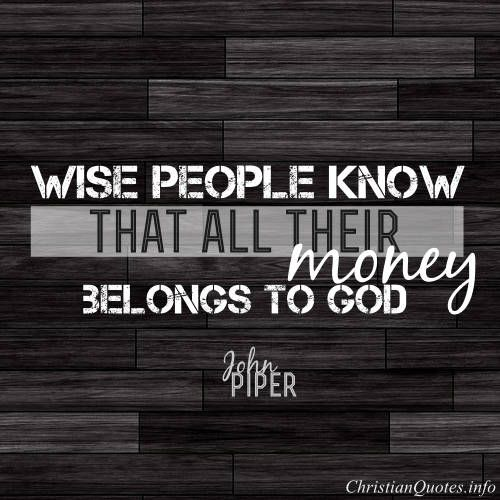John Piper Quote - The Top 3 Ways People Let Money Ruin Their Lives  Click for commentary on this quote #Christianquote