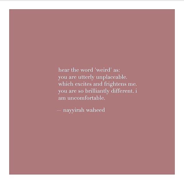 """@nayyirah.waheed always speaks to my soul. Proud to be one of the #weird ones."""