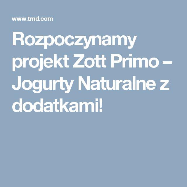 Rozpoczynamy projekt Zott Primo – Jogurty Naturalne z dodatkami!