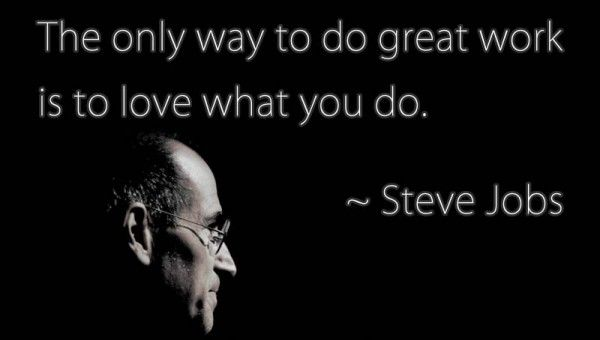 The only way to do great work is to love what you do - #SteveJobs
