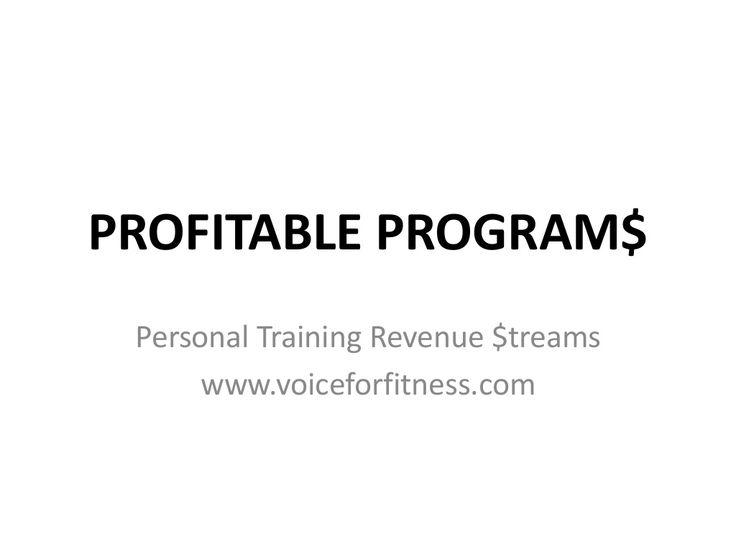 Ten Profitable Sustainable Personal Training Programs by Debra Atkinson Voice For Fitness via slideshare