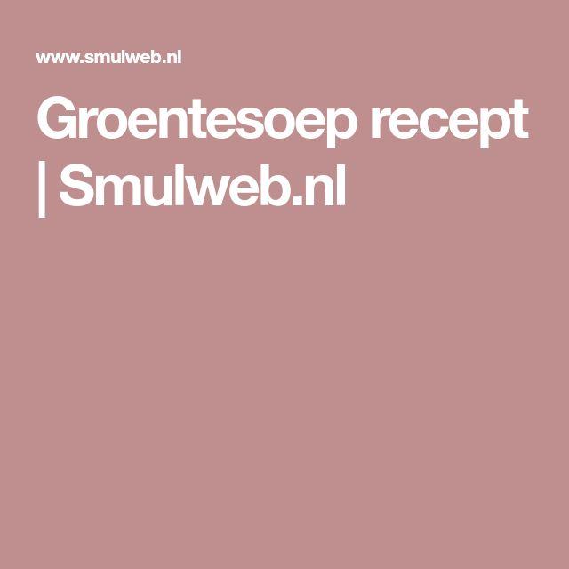 Groentesoep recept | Smulweb.nl