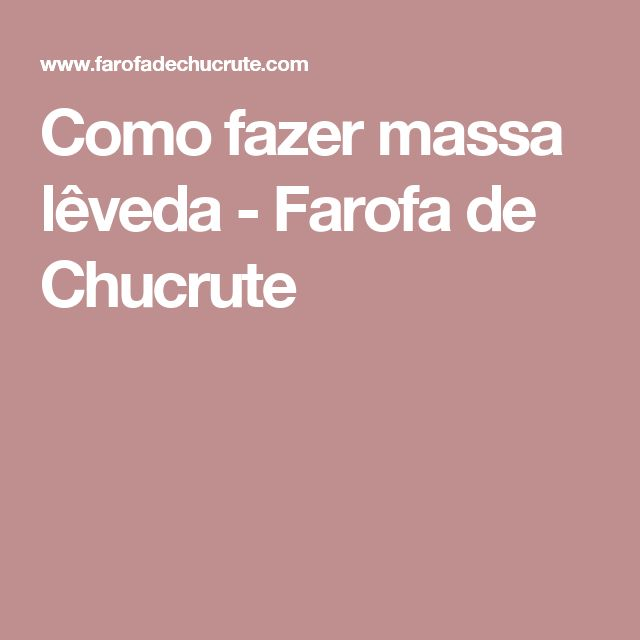 Como fazer massa lêveda - Farofa de Chucrute