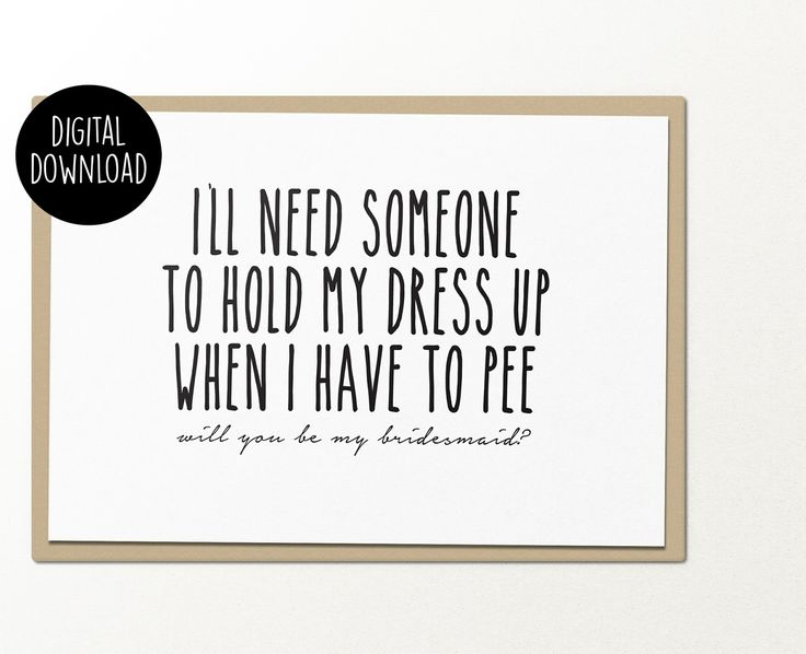 Need someone to hold my dress up when i have to pee bridesmaid printable greeting cardDETAILS:PDF & JPG files are includedDigital download file. No physical item will be delivered. You can print this card as many times as you'd like. Please do not resell the file.Over 200+ printable greeting car