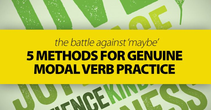The Battle Against 'Maybe' - 5 Methods for Genuine Modal Verb Practice
