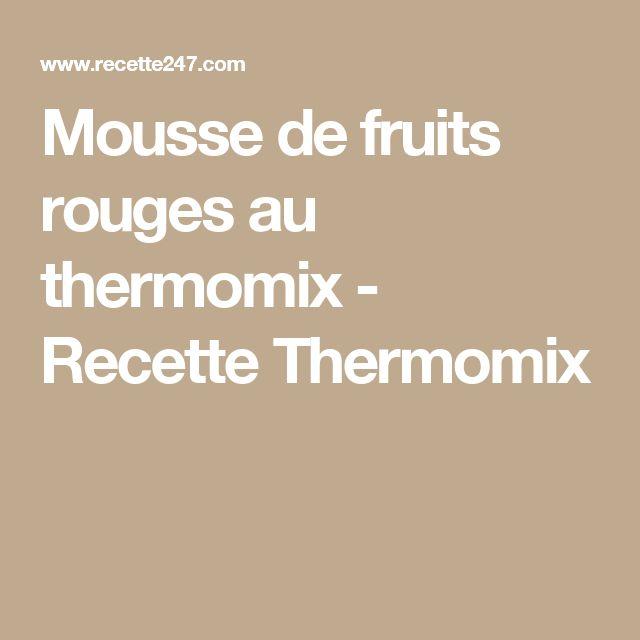 Mousse de fruits rouges au thermomix - Recette Thermomix