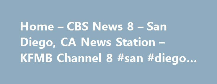 Home – CBS News 8 – San Diego, CA News Station – KFMB Channel 8 #san #diego #dui http://game.nef2.com/home-cbs-news-8-san-diego-ca-news-station-kfmb-channel-8-san-diego-dui/  # Home – CBS News 8 – San Diego, CA News Station – KFMB Channel 8 The CBS News 8 Crimefighters are helping authorities in a manhunt looking for Bobby Luca. If you have information call CrimeStoppers at (888) 580-TIPS. A reward is being offered for his arrest and remember you can make a tip and still remain anonymous…