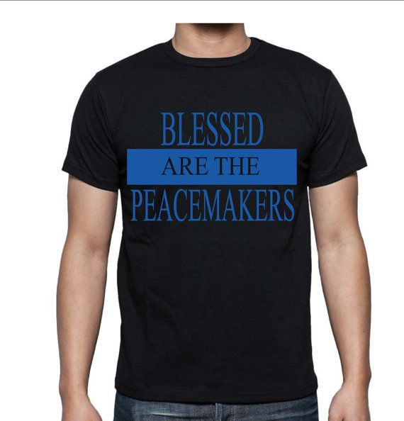 Check out this item in my Etsy shop https://www.etsy.com/listing/465103161/blessed-are-the-peacemakers-tshirt