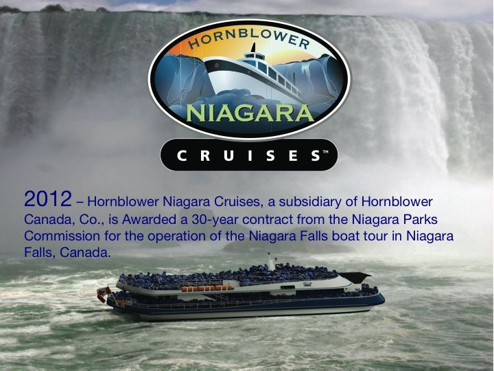Hornblower Cruises operates several California port cities, New York City and recently Niagara Falls, Canada. It also operates two National Park Service concessions and will begin service at the Niagara Falls Gorge in 2014. Guests choose Hornblower for vacations, weddings, corporate outings, galas and more.