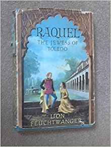 Lion Feuchtwanger: Raquel: The Jewess of Toledo