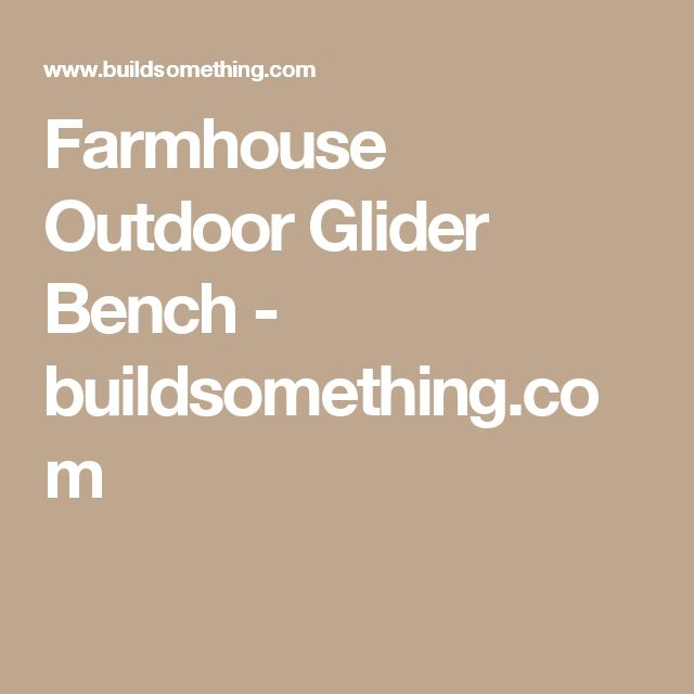 Farmhouse Outdoor Glider Bench - buildsomething.com