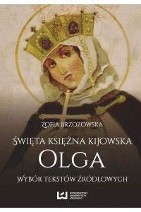 Święta księżna kijowska Olga. Wybór tekstów źródłowych