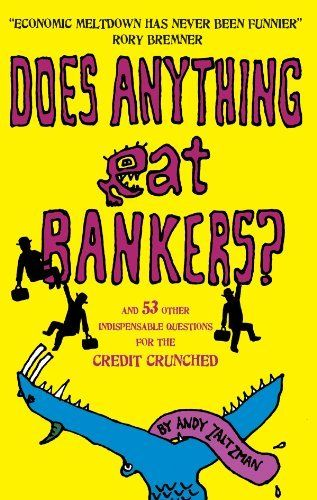 Does anything eat bankers?: and 83 other crucial questions about the world economy by Andy Zaltzman. $4.81. Author: Andy Zaltzman. Publisher: Old Street Publishing (March 1, 2011). 160 pages