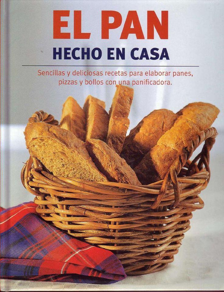 El pan hecho en casa Sencillas y deliciosas recetas para elaborar panes, pizzas y bollos con una panificadora.