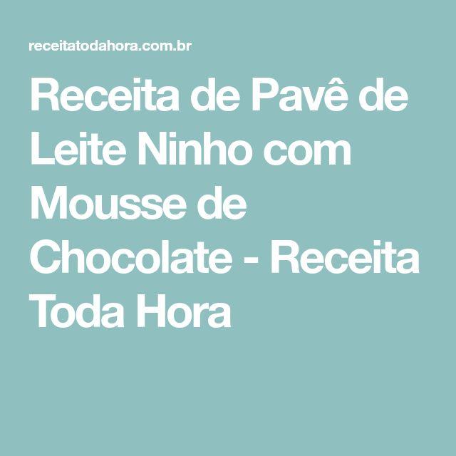 Receita de Pavê de Leite Ninho com Mousse de Chocolate - Receita Toda Hora