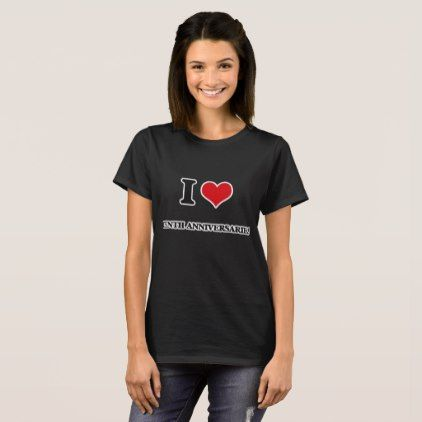 I love Tenth Anniversaries T-Shirt - anniversary cyo diy gift idea presents party celebration