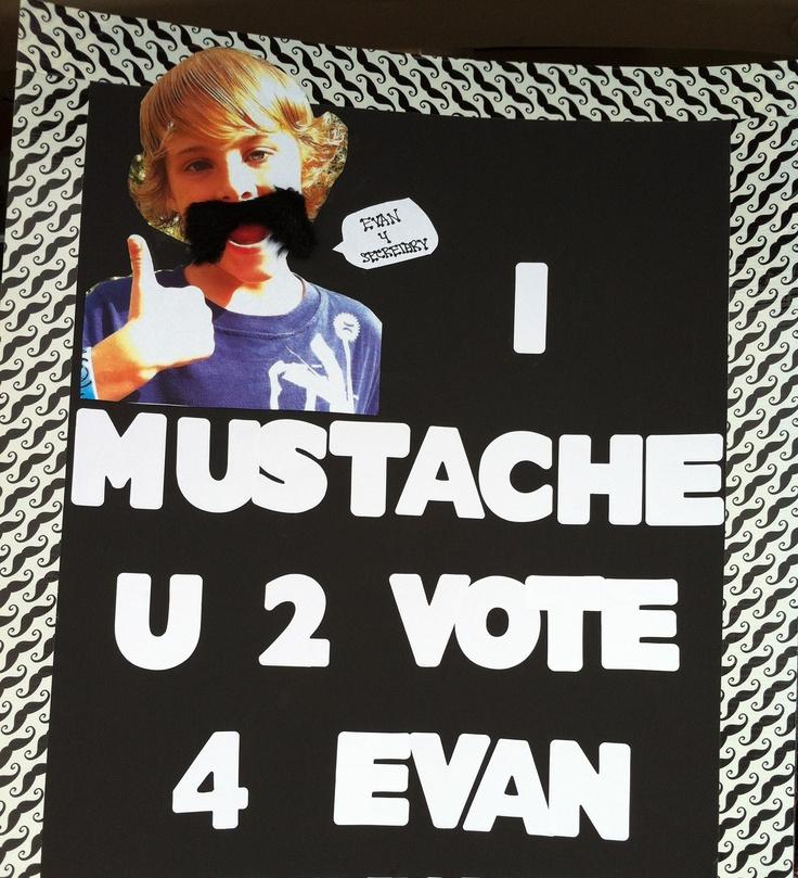 Mustache Campaign Poster for school. I Mustache U 2 Vote 4 ...