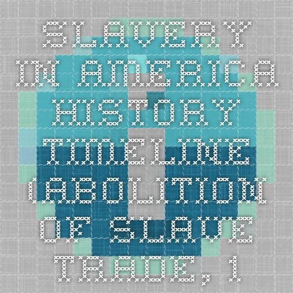 the abolition of slavery in america Slavery it may seem extraordinary today but, just less than 200 years ago, many people throughout europe, africa and the americas saw nothing wrong in the idea that.