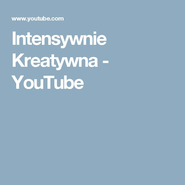 Intensywnie Kreatywna - YouTube