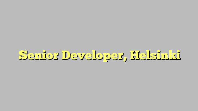 Senior Developer, Helsinki