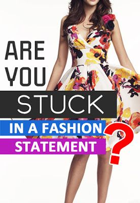 Are You Stuck In  A Fashion Statment ?
