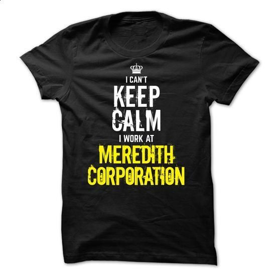 Last chance - I Cant Keep Calm, I Work At MEREDITH CORPORATION - #gift amor #hoodie for teens. ORDER HERE => https://www.sunfrog.com/Funny/Last-chance--I-Cant-Keep-Calm-I-Work-At-MEREDITH-CORPORATION.html?60505