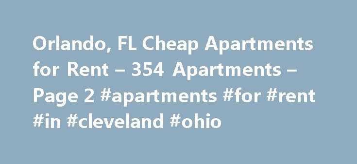 Orlando, FL Cheap Apartments for Rent – 354 Apartments – Page 2 #apartments #for #rent #in #cleveland #ohio http://apartment.remmont.com/orlando-fl-cheap-apartments-for-rent-354-apartments-page-2-apartments-for-rent-in-cleveland-ohio/  #cheap 2 bedroom apartments # Cheap Apartments in Orlando, FL Overview of Orlando There are plenty of cheap apartments in the Orlando area, but that doesn't mean you can find them easily without spending a lot of time scanning print listings in the newspaper…