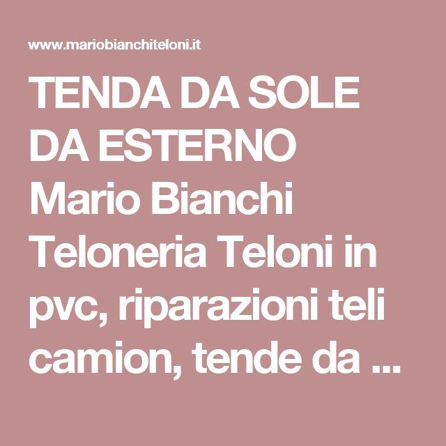 TENDA DA SOLE DA ESTERNO Mario Bianchi Teloneria Teloni in pvc, riparazioni teli camion, tende da sole, tende a bracci, tende a caduta, tende a rullo,tende doppia spiovenza, pergotende, gazebo