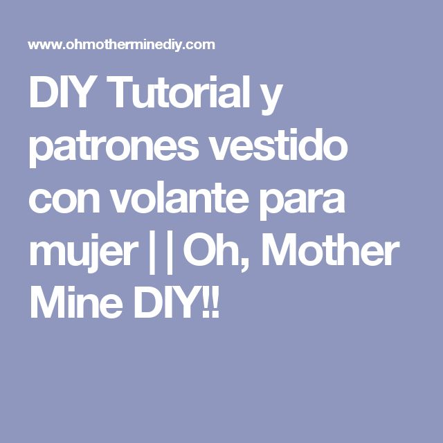 DIY Tutorial y patrones vestido con volante para mujer | | Oh, Mother Mine DIY!!